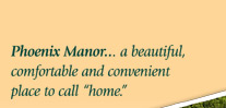 Phoenix Manor... a beautiful, comfortable, and convenient place to call home